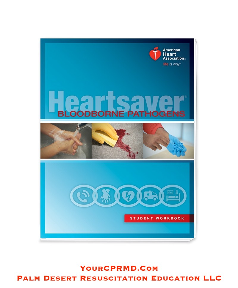 Heartsaver Bloodborne Pathogens Student Workbook - YourCPRMD.com Palm Desert Resuscitation Education LLC (PDRE) 760-832-4277