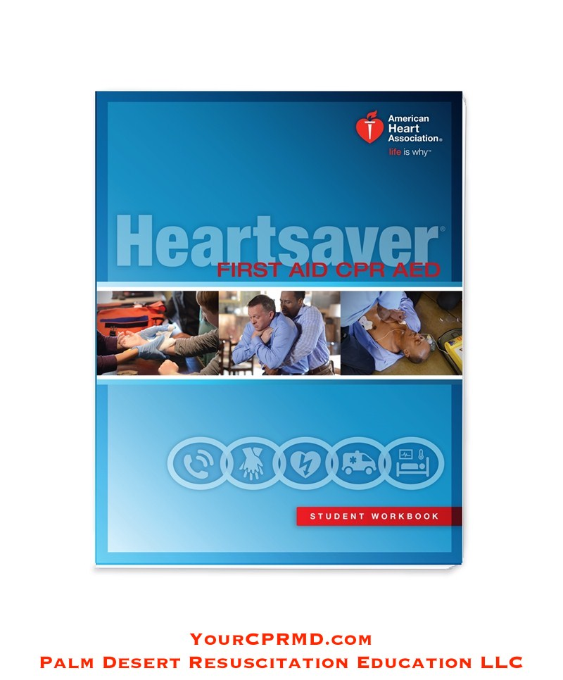 Heartsaver First Aid CPR AED Student Workbook - YourCPRMD.com Palm Desert Resuscitation Education LLC (PDRE) 760-832-4277